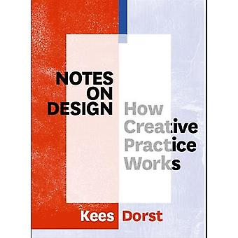 Notes on Design - How Creative Practice Works by Kees Dorst - 97890636