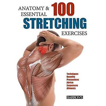 Anatomy and 100 Essential Stretching Exercises by Guillermo Seijas Al