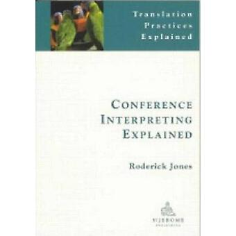 Conference Interpreting Explained (2nd Revised edition) by Roderick J