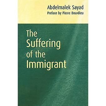 The Suffering of the Immigrant by Abdelmalek SayadPierre Bourdieu