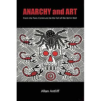 Anarchy and Art - From the Paris Commune to the Fall of the Berlin Wal