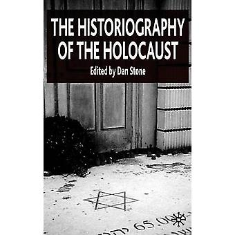 The Historiography of the Holocaust by Edited by D Stone