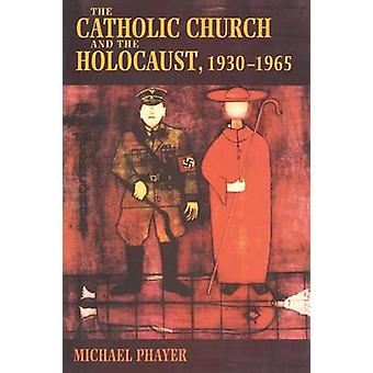 The Catholic Church and the Holocaust 19301965 by Michael Phayer