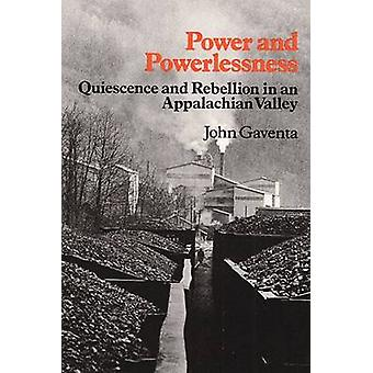 Power and Powerlessness  Quiescence and Rebellion in an Appalachian Valley by John Gaventa