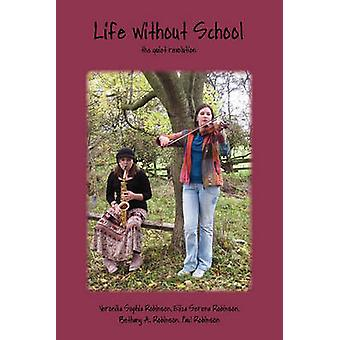 Life Without School The Quiet Revolution by Robinson & Veronika Sophia