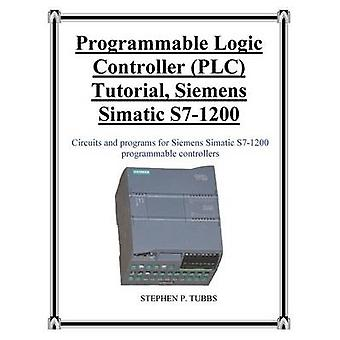 Programmable Logic Controller PLC Tutorial Siemens Simatic S71200 by Tubbs & Stephen Philip