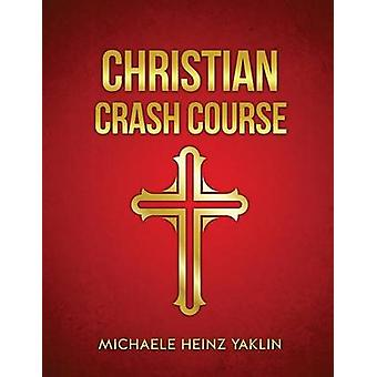 CHRISTIAN CRASH COURSE by Yaklin & Michaele Heinz