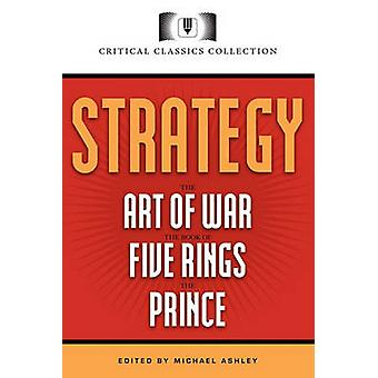Strategy Classics The Art of War the Prince the Book of Five Rings by Ashley & Michael