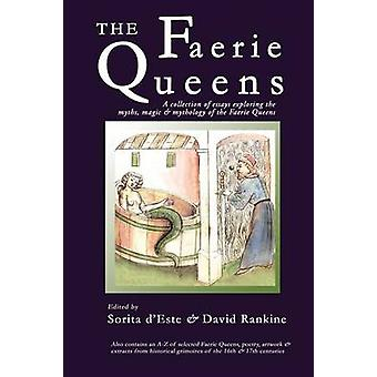 The Faerie Queens A Collection of Essays Exploring the Myths Magic and Mythology of the Faerie Queens by DEste & Sorita