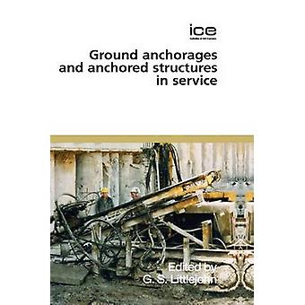 Ground Anchorages and Anchored Structures in Service 2007 by Littlejohn & Stuart