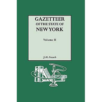 Gazetteer of the State of New York 1860. Reprinted with an Index of Names Compiled by Frank Place. In Two Volumes. Volume II by French & J. H.