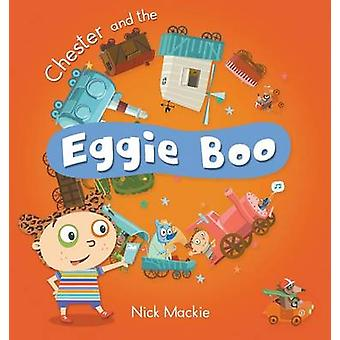 Chester and the Eggie Boo by Mackie & Nick
