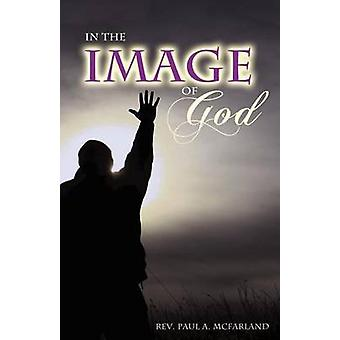 In The Image of God by McFarland & Reverend Paul A.
