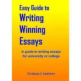 Easy Guide To Writing Winning Essays by Andrews & Graham