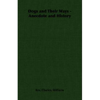 Dogs and Their Ways  Anecdote and History by Williams & Rev. Charles