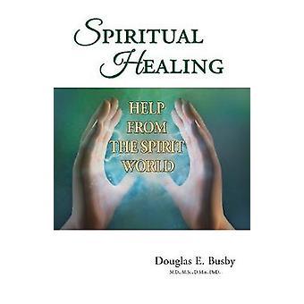 Spiritual Healing Help from the Spirit World by Busby & Douglas E.