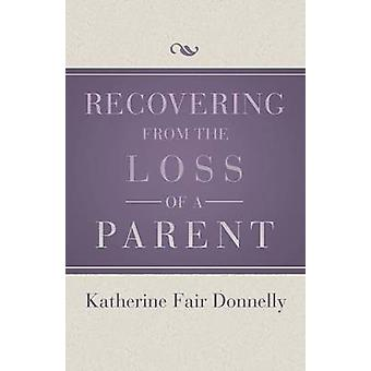 Recovering from the Loss of a Parent by Donnelly & Katherine Fair