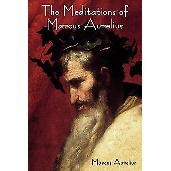 The Meditations of Marcus Aurelius by Aurelius & Marcus