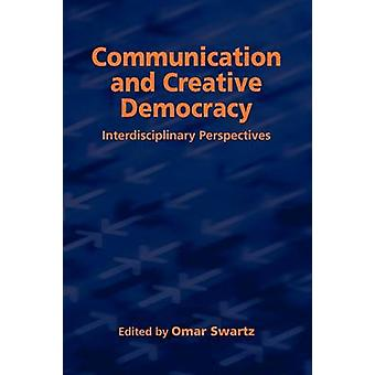 Communication and Creative Democracy by Swartz & Omar