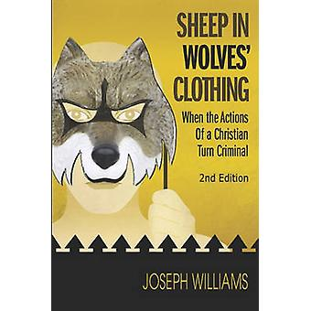 Sheep in Wolves Clothing When the Actions of a Christian Turn Criminal by Williams & Joseph