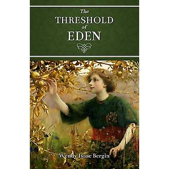 The Threshold of Eden by Bergin & Wendy Isaac
