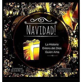 NAVIDAD La Historia Entera del Dios Quien Ama by Natasha & Metzler