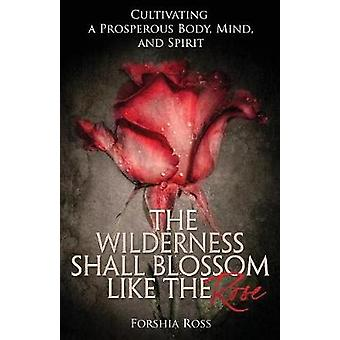 The Wilderness Shall Blossom Like the Rose by Ross & Forshia