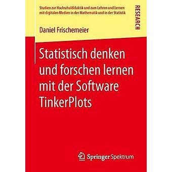 Statistisch denken und forschen lernen mit der Software TinkerPlots by Frischemeier & Daniel
