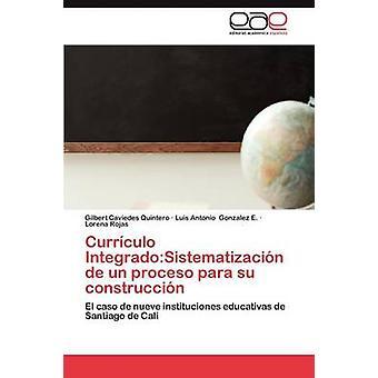 Curriculo Integrado Sistematizacion de Un Proceso Para Su Construccion by Caviedes Quintero Gilbert