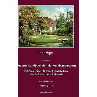 Beitrge zu einem neueren Landbuch der Marken BrandenburgPrlaten Ritter Stdte Lehnschulzen oder Rodienst und Lehnwahr by von Eickstedt & Carl