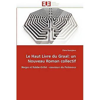 Le Haut Livre Du Graal Un Nouveau Roman Collectif by Georgieva & Elena
