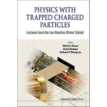 PHYSICS WITH TRAPPED CHARGED PARTICLES LECTURES FROM THE LES HOUCHES WINTER SCHOOL by KNOOP & MARTINA