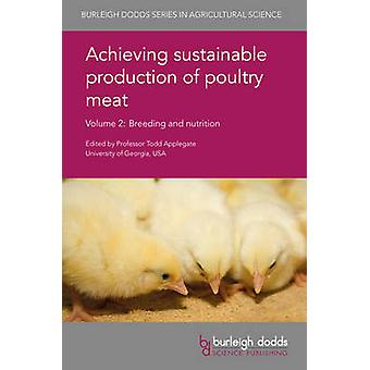 Achieving Sustainable Production of Poultry Meat Volume 2 Breeding and Nutrition by Applegate & Todd