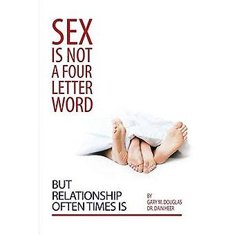 Sex Is Not a Four Letter Word But Relationship Often Times Is by Douglas & Gary M.