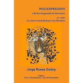 POLIEXPRESION o la desintegracin de las formas en  desde La nueva novela de Juan Luis Martnez by Rosas Godoy & Jorge