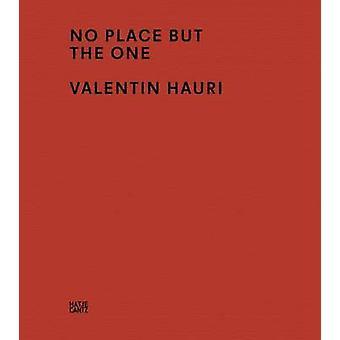 Valentin Hauri No Place But the One by Museum zu Allerheiligen - 9783