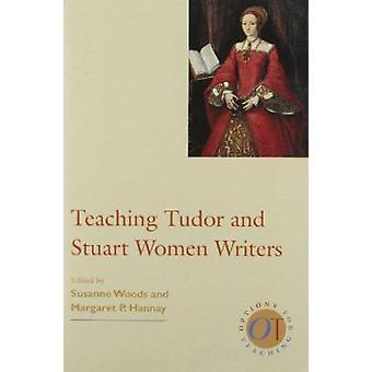 Teaching Tudor and Stuart Women Writers by Woods - Susanne (EDT)/ Han