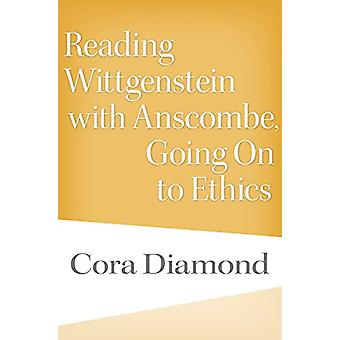 Reading Wittgenstein avec Anscombe - Going On to Ethics par Cora Diamo
