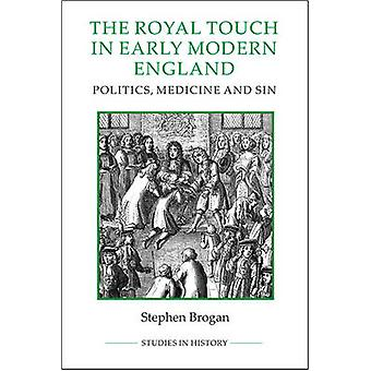 The Royal Touch in Early Modern England - Politics - Medicine and Sin