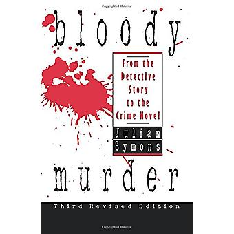 Bloody Murder - from the Detective Story to the Crime Novel by Julian