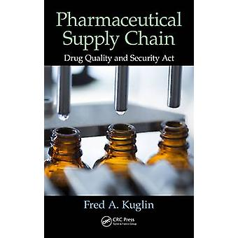 Pharmaceutical Supply Chain - Drug Quality and Security Act by Fred A.