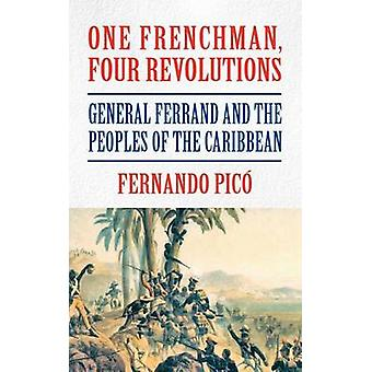 One Frenchman - Four Revolutions - General Ferrand and the Peoples of