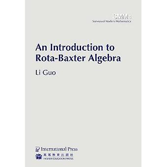An Introduction to Rota-Baxter Algebra by Li Guo - 9781571462534 Book