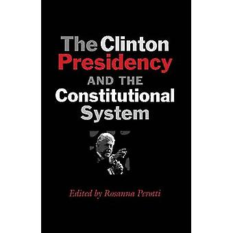 The Clinton Presidency and the Constitutional System by Rosanna Perot