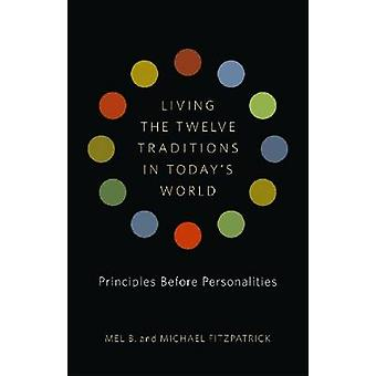 Living the 12 Traditions in Today's World - Principles Before Personal
