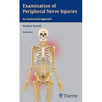 Examination of Peripheral Nerve Injuries - An Anatomical Approach (2nd