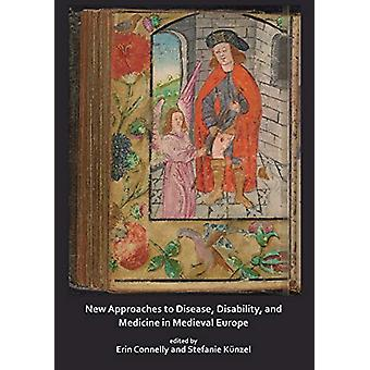 New Approaches to Disease - Disability and Medicine in Medieval Europ