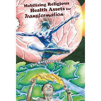 The Barefoot Guide to Mobilizing Religious Health Assets for Transfor