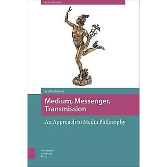 Medium - Messenger - Transmission - An Approach to Media Philosophy (0