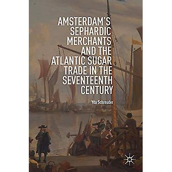 Amsterdam's Sephardic Merchants and the Atlantic Sugar Trade in the S
